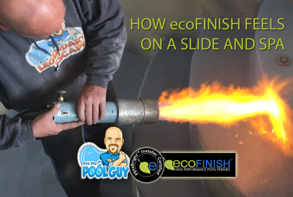 Ask the Pool Guy ecoFinish FAQ how ecoFinish feels on a slide and spa